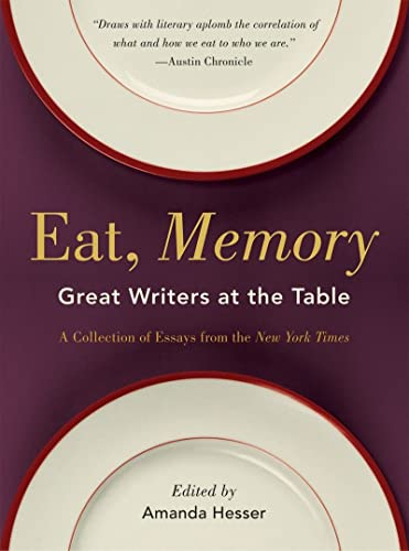 Eat, Memory: Great Writers at the Table: A Collection of Essays from the New York Times By Edited by Amanda Hesser
