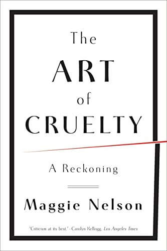 The Art of Cruelty: A Reckoning By Maggie Nelson (CalArts)