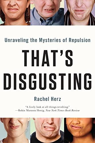 That's Disgusting By Rachel Herz, PhD