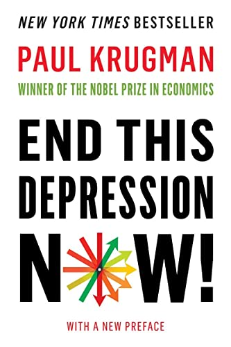 End This Depression Now! by Paul Krugman (Princeton University)