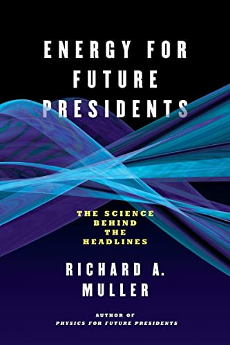 Energy for Future Presidents By Richard A. Muller (University of California,  Berkeley)