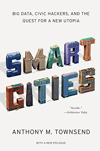 Smart Cities: Big Data, Civic Hackers, and the Quest for a New Utopia by Anthony M. Townsend