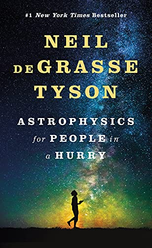 Astrophysics for People in a Hurry By Neil deGrasse Tyson (American Museum of Natural History)