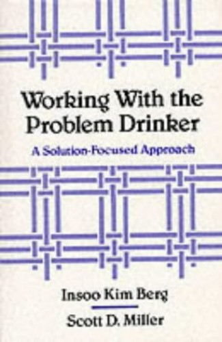 Working with the Problem Drinker By Insoo Kim Berg