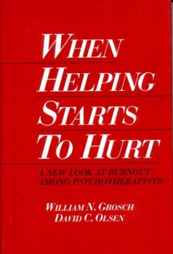 When Helping Starts to Hurt By William N. Grosch