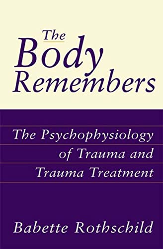 The Body Remembers: The Psychophysiology of Trauma and Trauma Treatment (Norton Professional Books (Hardcover)) By Babette Rothschild