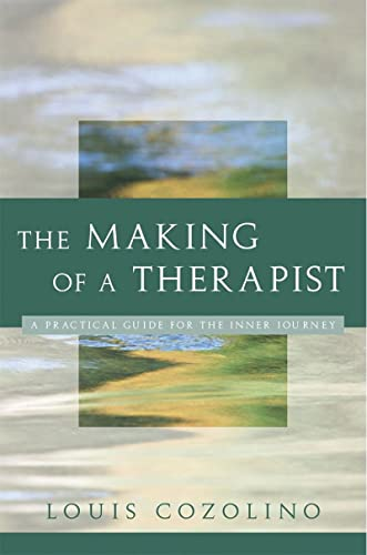 The Making of a Therapist: A Practical Guide for the Inner Journey (Norton Professional Books (Hardcover)) By Louis Cozolino