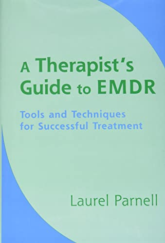 A Therapists Guide to EMDR: Tools and Techniques for Successful Treatment By Laurel Parnell