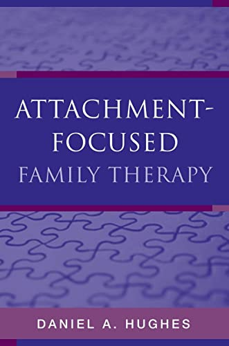 Attachment-Focused Family Therapy By Daniel A. Hughes (Dyadic Developmental Psychotherapy Institute)