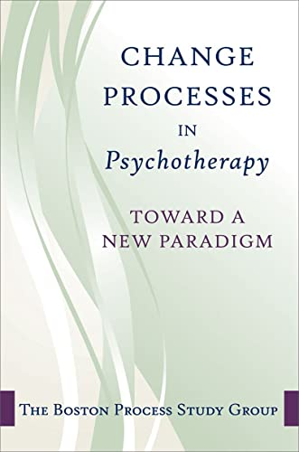 Change in Psychotherapy: A Unifying Paradigm (Norton Professional Books (Hardcover)) By Boston Process Study Group
