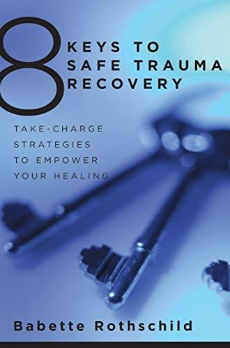 8 Keys to Safe Trauma Recovery By Babette Rothschild