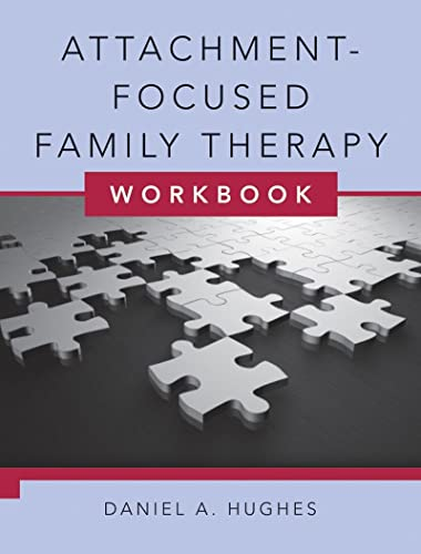Attachment-Focused Family Therapy Workbook By Daniel A. Hughes (Dyadic Developmental Psychotherapy Institute)