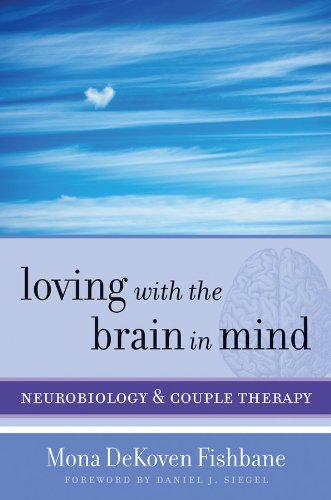 Loving with the Brain in Mind By Mona DeKoven Fishbane, PhD
