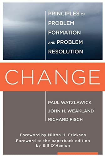 Change: Principles of Problem Formation and Problem Resolution By Paul Watzlawick