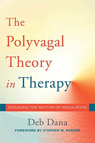 The Polyvagal Theory in Therapy By Deb Dana