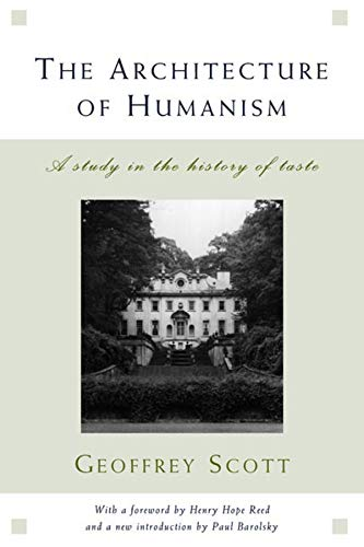 The Architecture of Humanism: A Study in the History of Taste (Classical America Series in Art and Architecture) By Geoffrey Scott