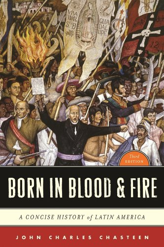 Born in Blood & Fire By John Charles Chasteen (University of North Carolina, Chapel Hill)