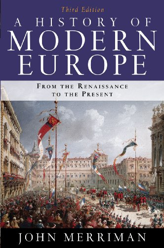 A History of Modern Europe By John Merriman, Ph.D. (Yale University)
