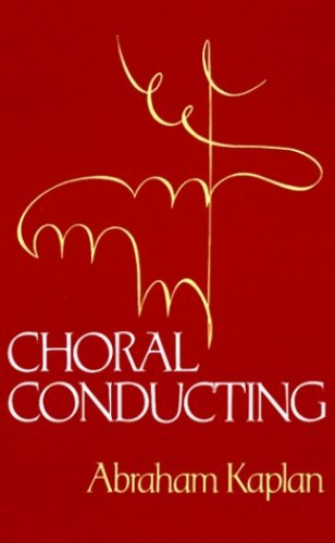 Choral Conducting By Abraham Kaplan