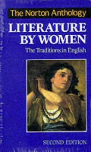 The Norton Anthology of Literature by Women: The Traditions in English By Edited by Sandra M. Gilbert