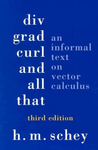 Div, Grad, Curl and All That By H.M. Schey