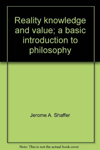 Reality knowledge and value; a basic introduction to philosophy By Jerome A. Shaffer