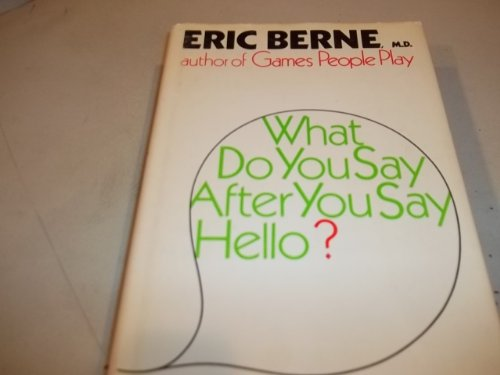What do you say after you say hello?: The psychology of human destiny By Eric Berne