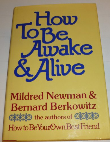 Title: How to Be Awake and Alive By Mildred Newman; Bernard Berkowitz