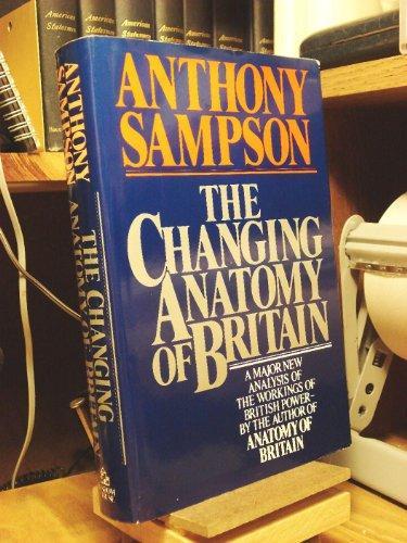 The Changing Anatomy of Britain By Anthony Sampson
