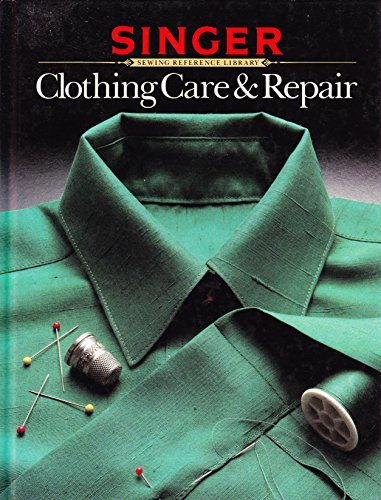 Clothing Care Repair: Extending the Life of Your Clothes (Singer Sewing Reference Library) By Singer Sewing Company