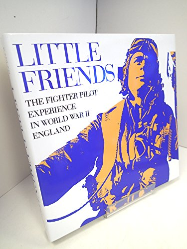 Little Friends: The Fighter Pilot Experience in World War II. England