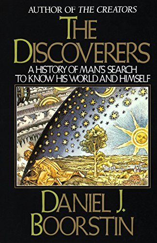History of Man's Search to Know His World and Himself By Discoverers