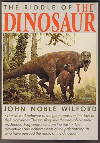 The Riddle of the Dinosaur By John Noble Wilford