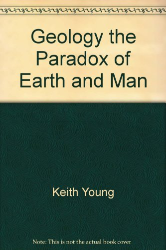 Geology, the Paradox of Earth and Man By Keith Young