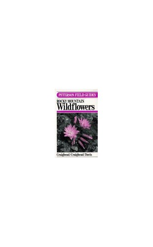 Field Guide to Rocky Mountain Wild Flowers By John J. Craighead