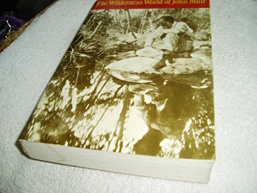 The Wilderness World of John Muir By Edited by Edwin Way Teale