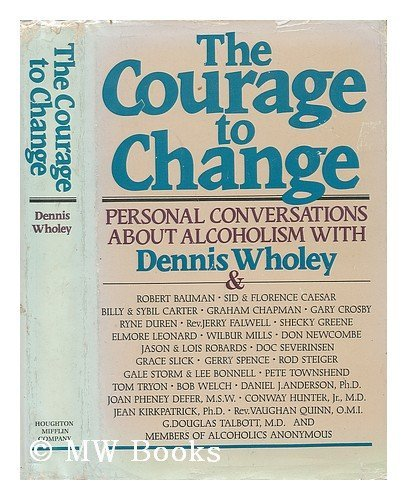 The Courage to Change By Dennis Wholey