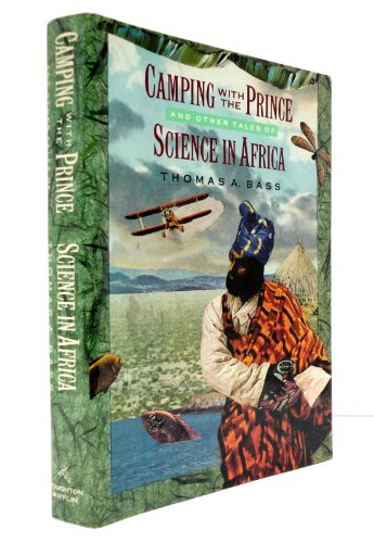 Camping With the Prince and Other Tales of Science in Africa By Thomas A. Bass