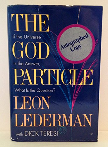The God Particle: If the Universe is the Answer, What is the Question? by Leon Lederman