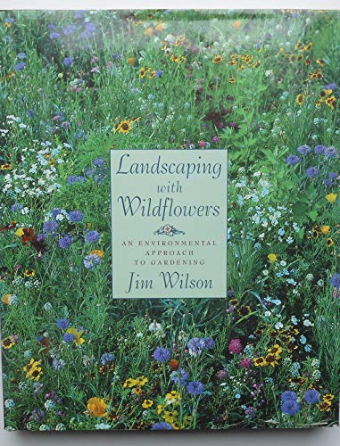 Landscaping with Wildflowers By James W. Wilson