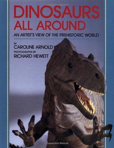 Dinosaurs All Around By Caroline Arnold