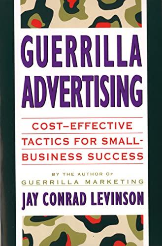 Guerrilla Advertising: Cost-effective Tactics for Small-business Success (Guerrilla Marketing) By Jay Conrad Levinson