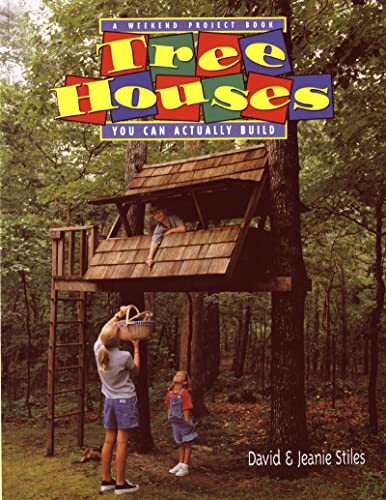 Tree Houses You Can Actually Build (A weekend project book) By David Stiles