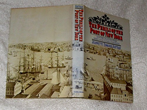 Perils of the Port of New York; Maritime Disasters from Sandy Hook to Execution Rocks. Illustrated with Map[S], Charts and Photos By Jeannette (Edwards) Rattray