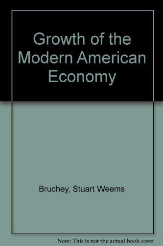 Title: Growth of the Modern American Economy By Stuart Weems Bruchey
