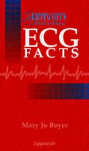 Lippincott's Need-To-Know ECG Facts By Mary Jo Boyer