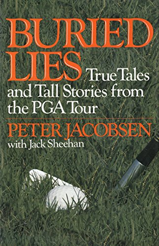 Buried Lies: True Tales and Tall Stories from the Pga Tour By Peter Jacobson