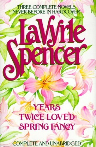 Three Complete Novels: Years, Twice Loved, Spring Fancy