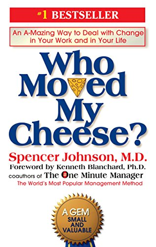 Who Moved My Cheese?: An Amazing Way to Deal with Change in Your Work and in Your Life By Spencer Johnson, M.D.