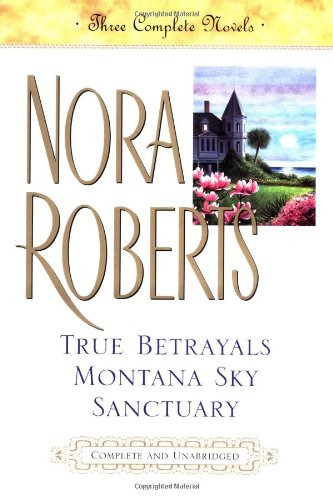 True Betrayals; Montana Sky; Sanctuary: Three Complete Novels